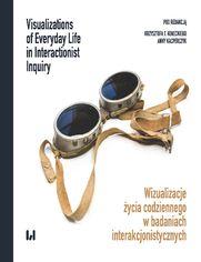Wizualizacje życia codziennego w badaniach interakcjonistycznych / Visualizations of Everyday Life in Interactionist Inquiry