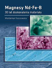 Magnesy Nd-Fe-B. 30 lat doskonalenia materiału