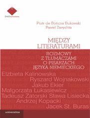 Między literaturami. Rozmowy z tłumaczami o pisarzach języka niemieckiego