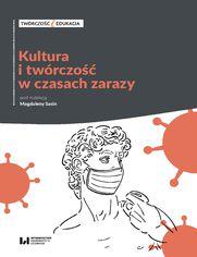 Kultura i twórczość w czasach zarazy. Doświadczenie pandemii a aktywność artystyczna z punktu widzenia twórcy i odbiorcy