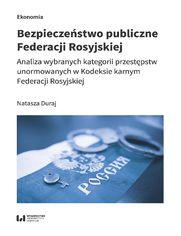 Bezpieczeństwo publiczne Federacji Rosyjskiej. Analiza wybranych kategorii przestępstw unormowanych w Kodeksie karnym Federacji Rosyjskiej