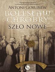 Bolesław Chrobry. Szło nowe