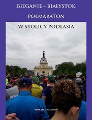Bieganie - Białystok półmaraton w stolicy Podlasia