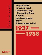 Antysemicki rumuński rząd Octaviana Gogi i Alexandru Cuzy w opinii polskojęzycznej prasy II Rzeczypospolitej (1937-1938)