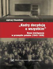 """""""Kadry decydują o wszystkim"""". Nowa inteligencja w przemyśle polskim (1945-1946)"""