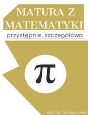 Matura z matematyki: przystępnie, szczegółowo