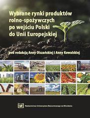 Wybrane rynki produktów rolno-spożywczych po wejściu Polski do Unii Europejskiej