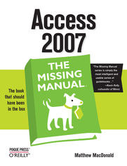 Access 2007: The Missing Manual. The Missing Manual