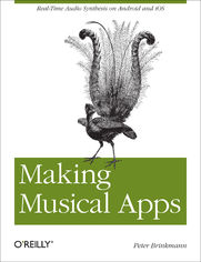 Making Musical Apps. Real-time audio synthesis on Android and iOS