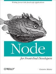 Node for Front-End Developers. Writing Server-Side JavaScript Applications