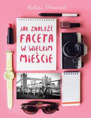 Jak znaleźć faceta w wielkim mieście - Melissa Pimentel