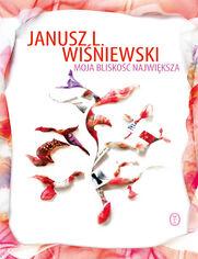 Moja bliskość największa - Janusz Wiśniewski
