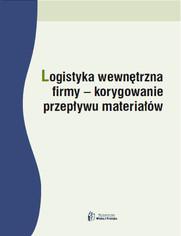 Logistyka wewnętrzna firmy - korygowanie przepływu materiałów