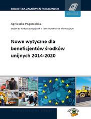 Nowe wytyczne dla beneficjentów środków unijnych 2014-2020