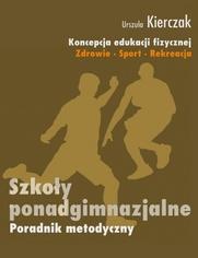 Koncepcja edukacji fizycznej. Zdrowie-Sport-Rekreacja. SZKOŁY PONADGIMNAZJALNE