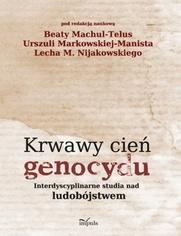 Krwawy cień genocydu - Machul-Telus Beata, Markowska-Manista Urszula, Nijakowski Lech