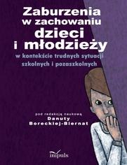 Zaburzenia w zachowaniu dzieci i młodzieży - Borecka-Biernat Danuta