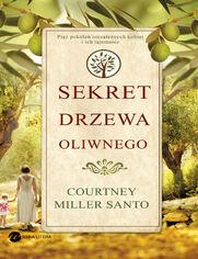 Sekret drzewa oliwnego - Courtney Miller Santo