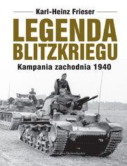 Legenda blitzkriegu. Kampania zachodnia 1940 - Karl-Heinz Frieser