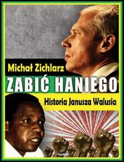 Zabić Haniego. Historia Janusza Walusia - Michał Zichlarz
