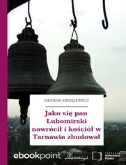 Jako się pan Lubomirski nawrócił i kościół w Tarnawie zbudował - Henryk Sienkiewicz