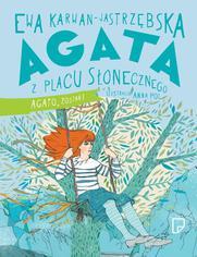 Agata z Placu Słonecznego Agato, zostań! - Ewa Karwan-Jastrzębska