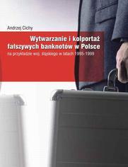 Wytwarzanie i kolportaż fałszywych banknotów w Polsce na przykładzie woj. śląskiego w latach 1995-1999