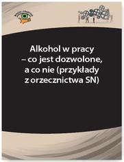Alkohol w pracy - co jest dozwolone, a co nie (przykłady z orzecznictwa SN)