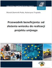 Przewodnik beneficjenta: od złożenia wniosku do realizacji projektu unijnego