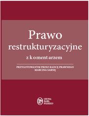 Prawo restrukturyzacyjne z komentarzem przygotowanym przez radcę prawnego Marcina Sarnę