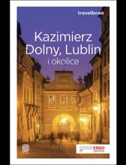 Okładka książki Kazimierz Dolny, Lublin i okolice. Travelbook. Wydanie 2