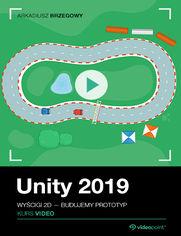 Okładka - Unity 2019. Kurs video. Wyścigi 2D - budujemy p...
