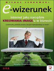 E-wizerunek. Internet jako narzędzie kreowania image'u w biznesie