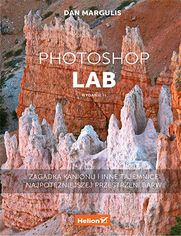 Photoshop LAB. Zagadka kanionu i inne tajemnice najpotężniejszej przestrzeni barw. Wydanie II