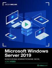Okładka - Microsoft Windows Server 2019. Kurs video. Nowo...