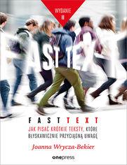 Fast text. Jak pisać krótkie teksty, które błyskawicznie przyciągną uwagę. Wydanie 2