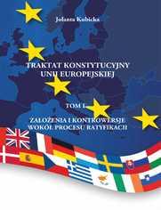 Traktat konstytucyjny Unii Europejskiej Tom I Założenia i kontrowersje wokół procesu ratyfikacji