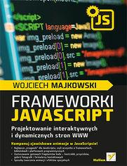 Frameworki JavaScript. Projektowanie interaktywnych i dynamicznych stron WWW