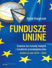 Fundusze unijne. Szansa na rozwój małych i średnich przedsiębiorstw. Budżet na lata 2014-2020