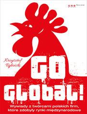 Go global! Wywiady z twórcami polskich firm, które zdobyły rynki międzynarodowe