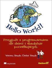 Hello World! Przygoda z programowaniem dla dzieci i absolutnie początkujących. Wydanie II