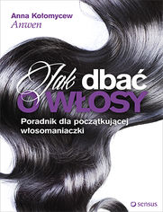 Online Jak dbać o włosy. Poradnik dla początkującej włosomaniaczki