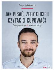 Jak pisać, żeby chcieli czytać (i kupować). Copywriting & Webwriting
