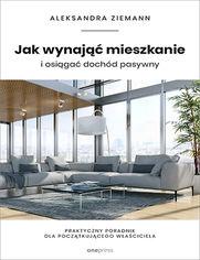 Jak wynająć mieszkanie i osiągać dochód pasywny. Praktyczny poradnik dla początkującego właściciela