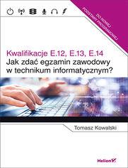 Jak zda� egzamin zawodowy w technikum informatycznym? Kwalifikacje E.12, E.13, E.14
