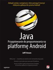 Ok�adka ksi��ki Java. Przygotowanie do programowania na platform� Android