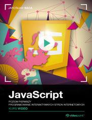 Okładka - JavaScript. Kurs video. Poziom pierwszy. Programowanie interaktywnych stron internetowych
