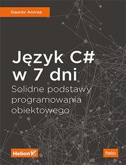 Język C# w 7 dni. Solidne podstawy programowania obiektowego