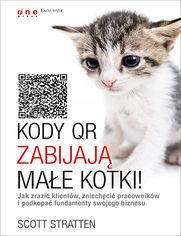 Online Kody QR zabijają małe kotki! Jak zrazić klientów, zniechęcić pracowników i podkopać fundamenty swojego biznesu