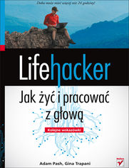 Online Lifehacker. Jak żyć i pracować z głową. Kolejne wskazówki